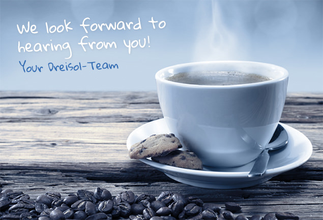 We look forward to hearing from you! - Your Dreisol-Team